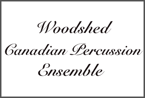Woodshed Canadian Percussion Ensemble (sponsored by Woodshed Percussion and Dream Cymbals)